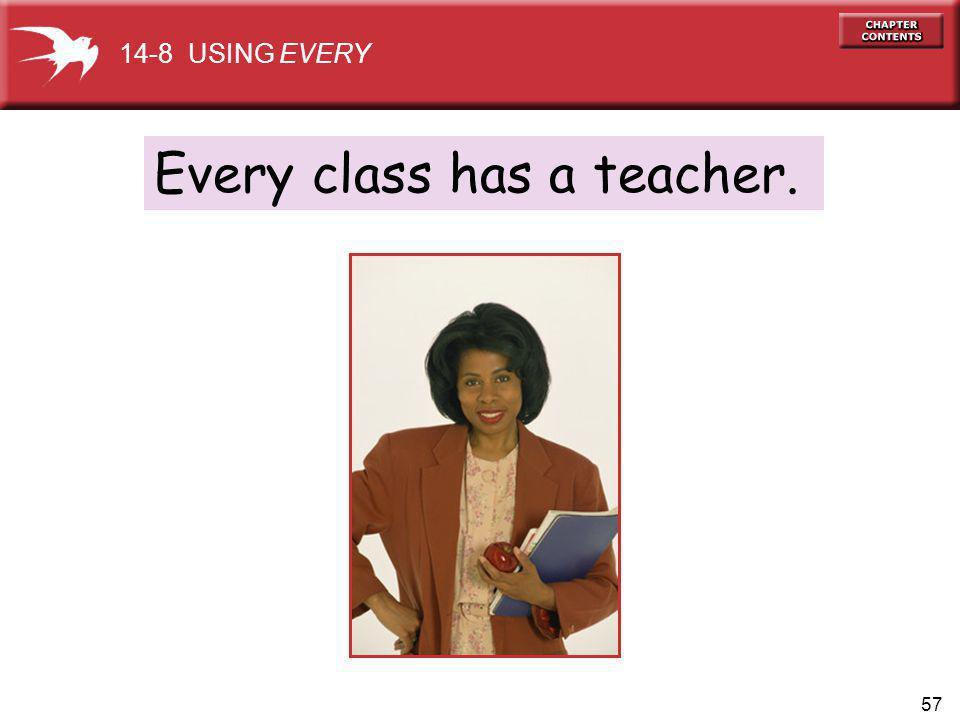 57 Every class has a teacher. 14-8 USING EVERY