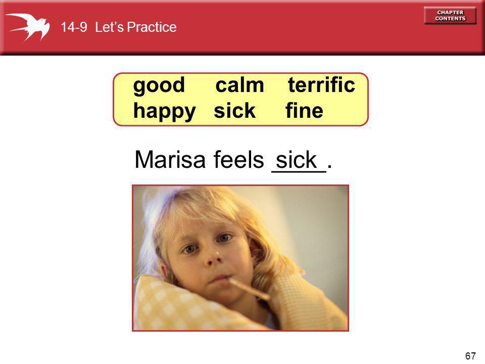 67 Marisa feels ____.sick good calm terrific happy sick fine 14-9 Lets Practice