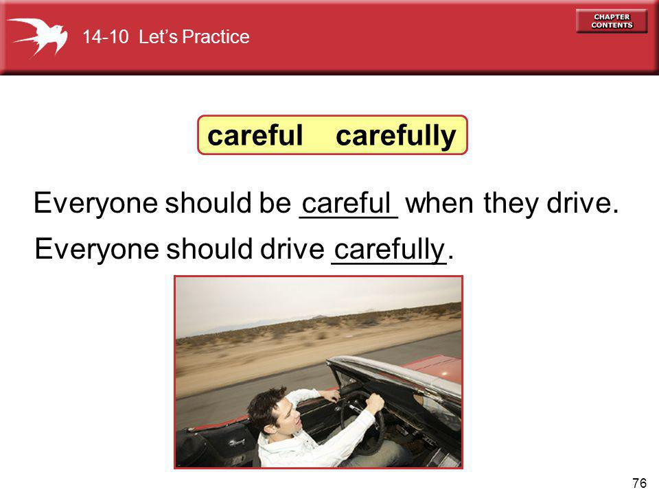 76 Everyone should drive _______.carefully carefulEveryone should be ______ when they drive.