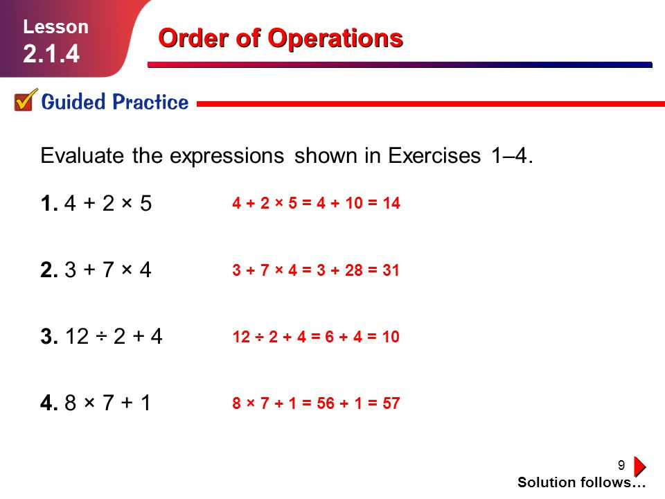 20 Example 7 Evaluate 19 – f 2 × ( w + q ) when f = 3, w = 5, and q = 2.