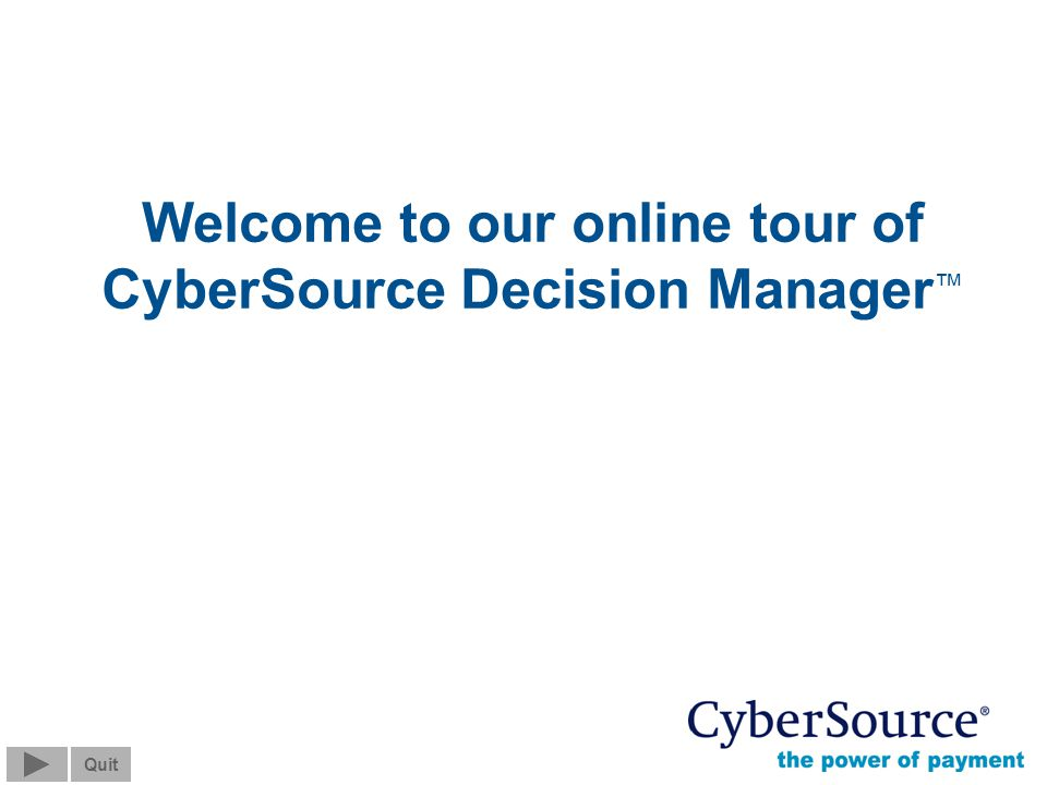 Screen 0 of 13 Quit © 2004 CyberSource Corporation.