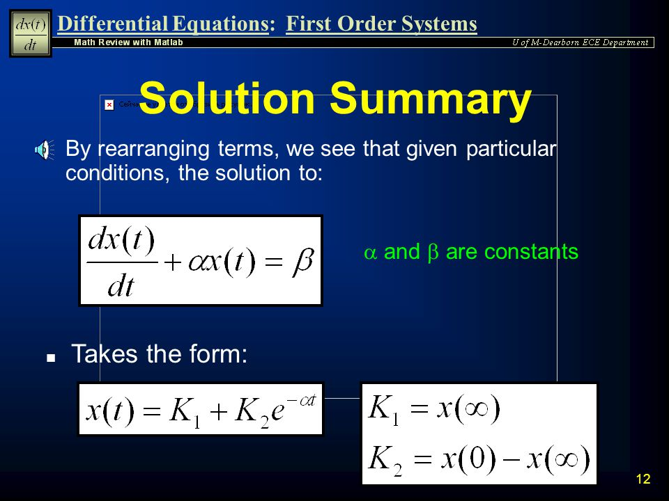 Differential Equations:First Order Systems 11 Determining K 1 and K 2 n In certain applications it may be possible to directly determine the constants