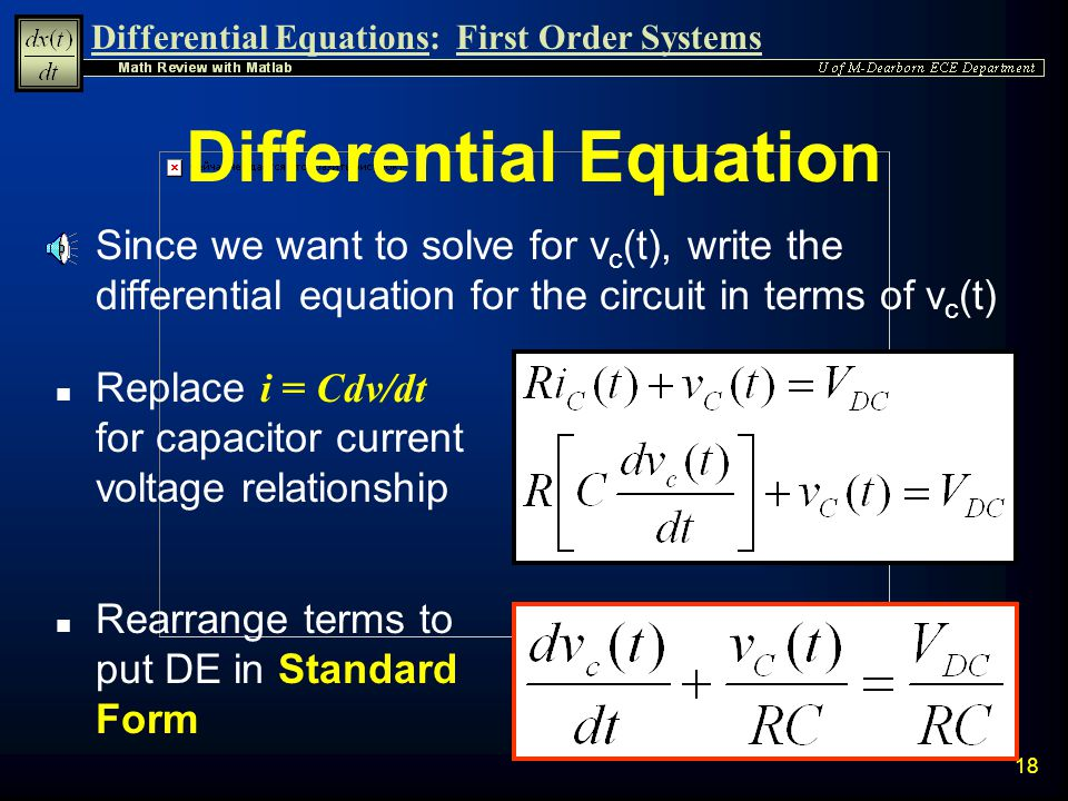 Differential Equations:First Order Systems 17 Equation for t > 0 n Use KVL and Ohms Law to write an equation describing the circuit after the switch c
