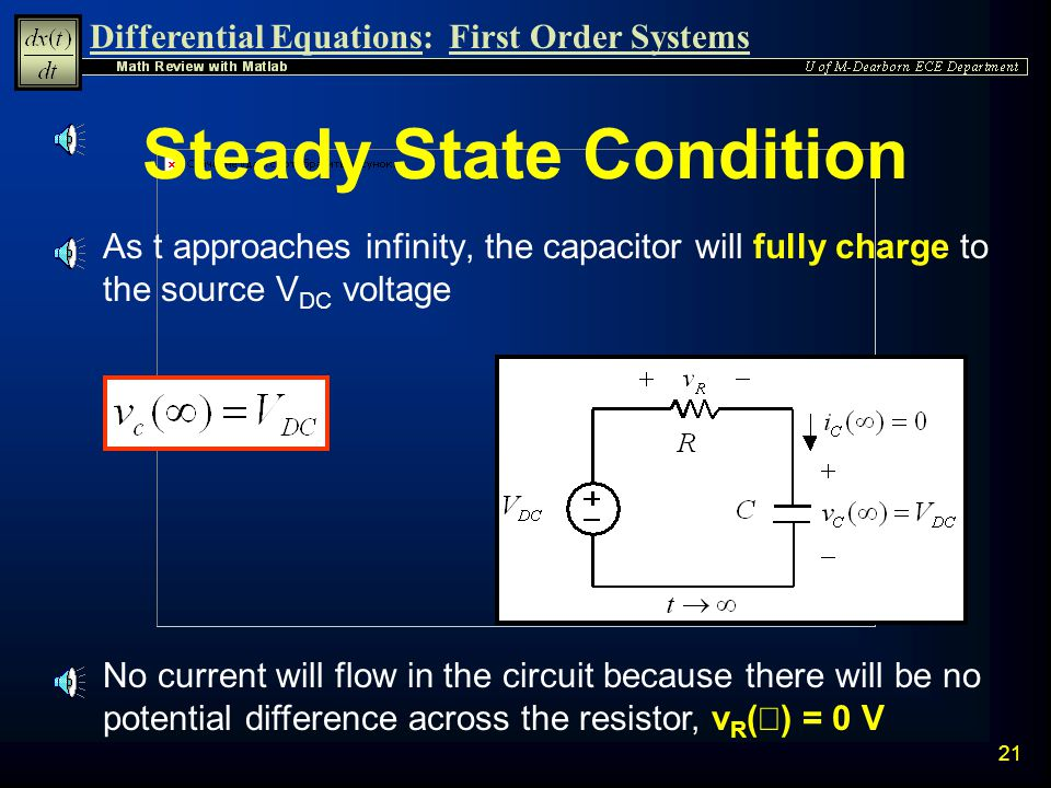 Differential Equations:First Order Systems 20 Initial Condition n A physical property of a capacitor is that voltage cannot change instantaneously acr