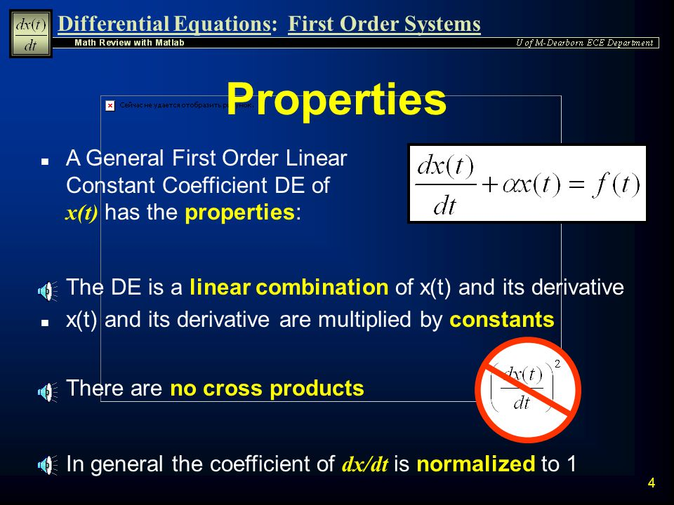 Differential Equations:First Order Systems 3 First Order D.E. A General First Order Linear Constant Coefficient Differential Equation of x(t) has the
