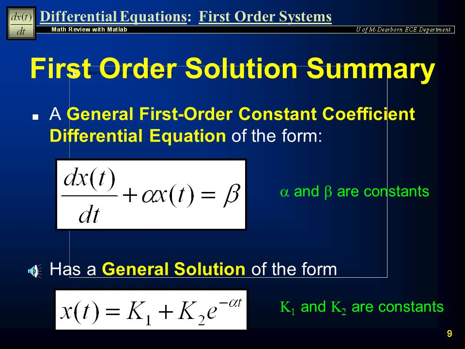 Differential Equations:First Order Systems 8 Complementary Solution n To solve for x c (t) rearrange terms n Which is equivalent to: n Integrating bot
