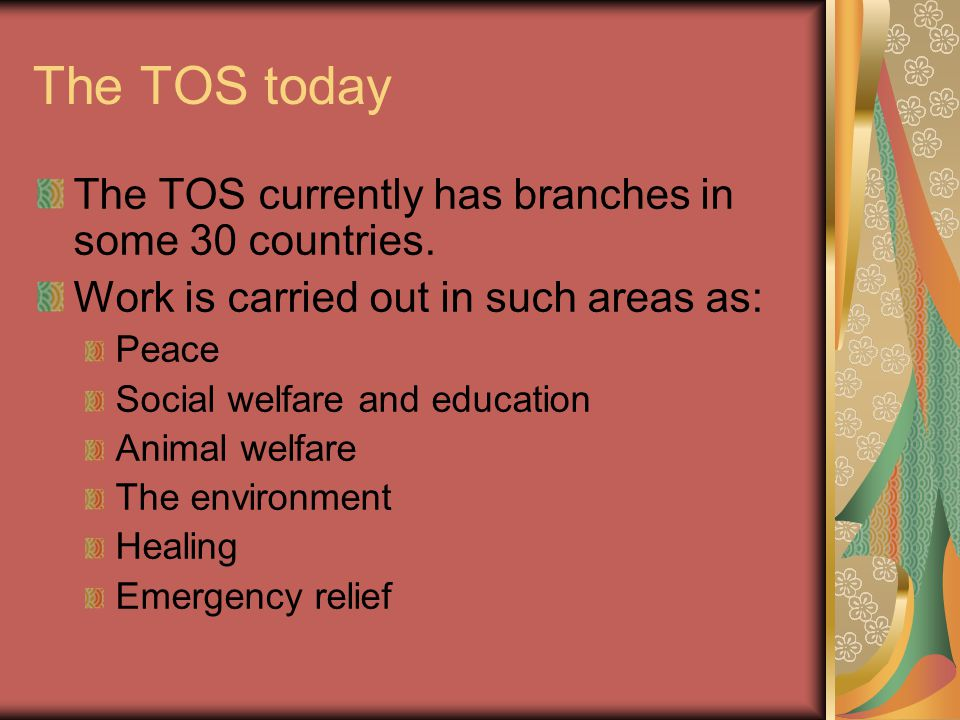 The TOS today The TOS currently has branches in some 30 countries.