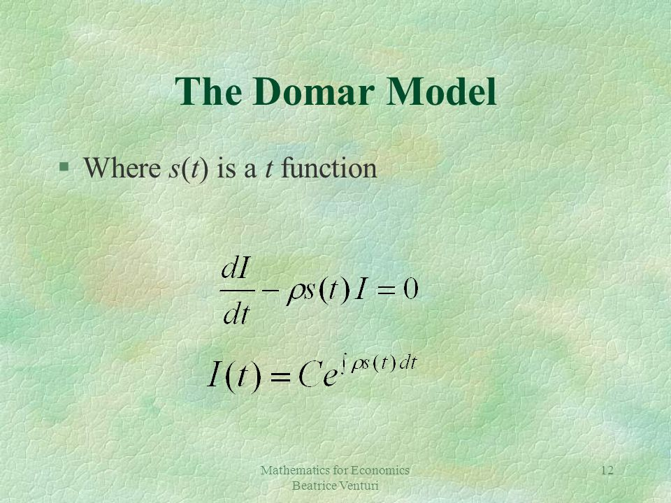 Mathematics for Economics Beatrice Venturi 12 The Domar Model §Where s(t) is a t function