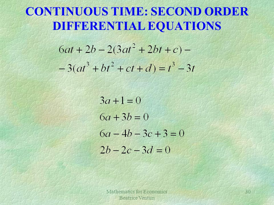 Mathematics for Economics Beatrice Venturi 30 CONTINUOUS TIME: SECOND ORDER DIFFERENTIAL EQUATIONS