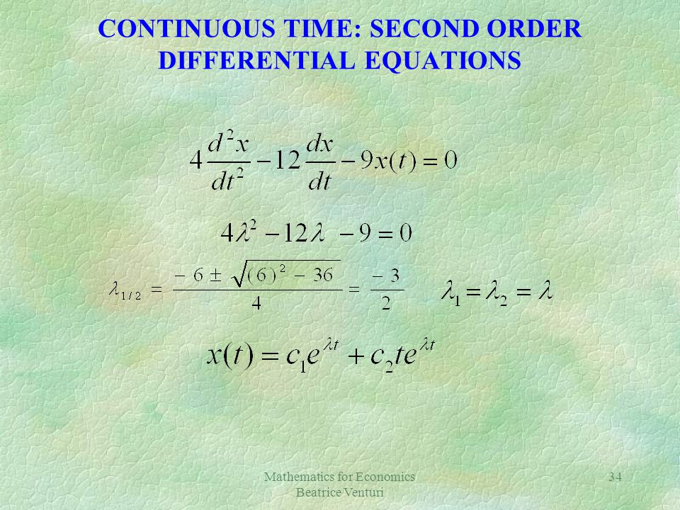 Mathematics for Economics Beatrice Venturi 34 CONTINUOUS TIME: SECOND ORDER DIFFERENTIAL EQUATIONS
