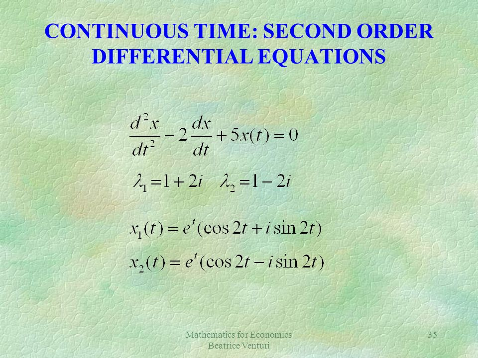 Mathematics for Economics Beatrice Venturi 35 CONTINUOUS TIME: SECOND ORDER DIFFERENTIAL EQUATIONS