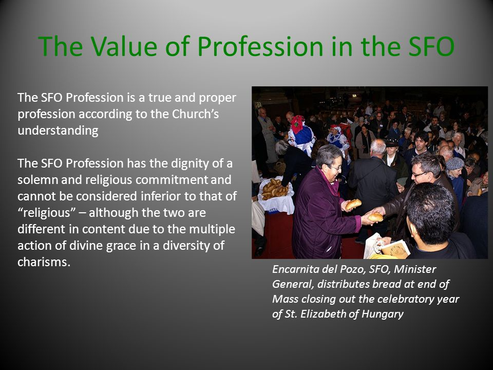 The Value of Profession in the SFO The SFO Profession is a true and proper profession according to the Churchs understanding The SFO Profession has th