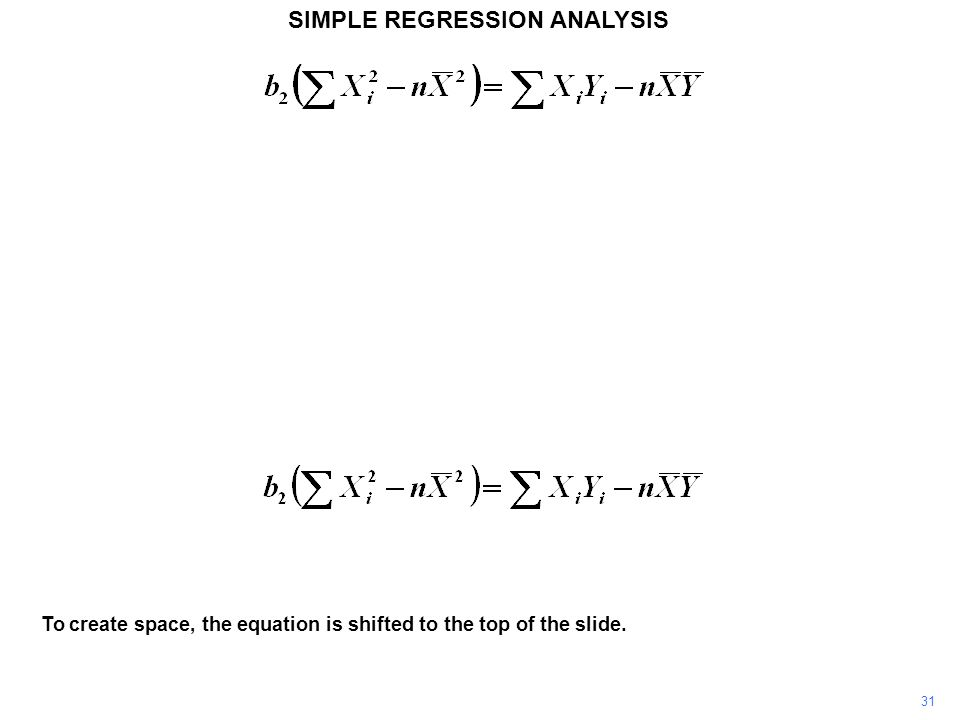SIMPLE REGRESSION ANALYSIS To create space, the equation is shifted to the top of the slide. 31