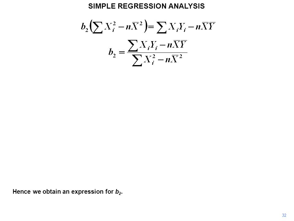 SIMPLE REGRESSION ANALYSIS Hence we obtain an expression for b 2. 32
