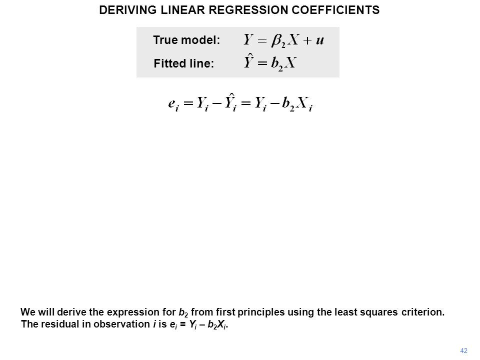 DERIVING LINEAR REGRESSION COEFFICIENTS 42 We will derive the expression for b 2 from first principles using the least squares criterion. The residual