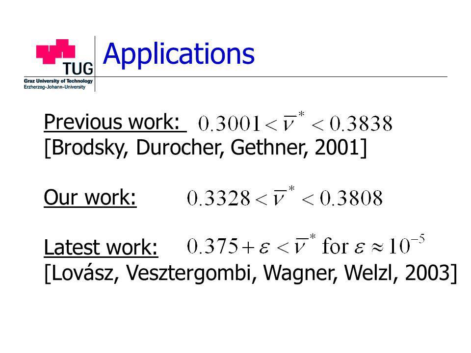 Previous work: [Brodsky, Durocher, Gethner, 2001] Our work: Latest work: [Lovász, Vesztergombi, Wagner, Welzl, 2003] Applications