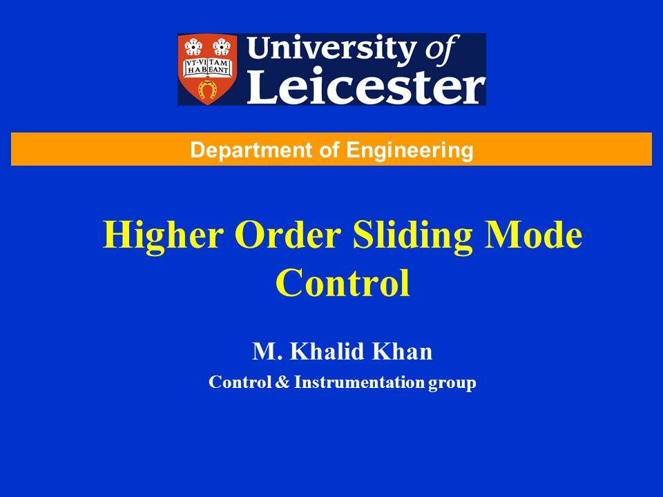Higher Order Sliding Mode Control M. Khalid Khan Control & Instrumentation group Department of Engineering