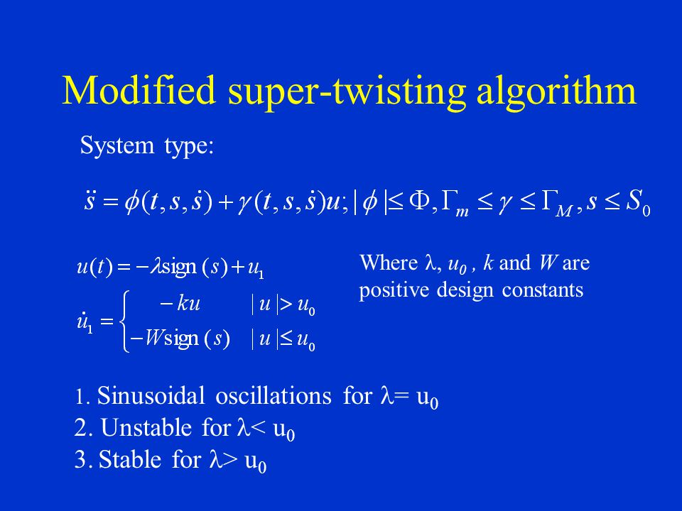 Modified super-twisting algorithm System type: Where λ, u 0, k and W are positive design constants 1.