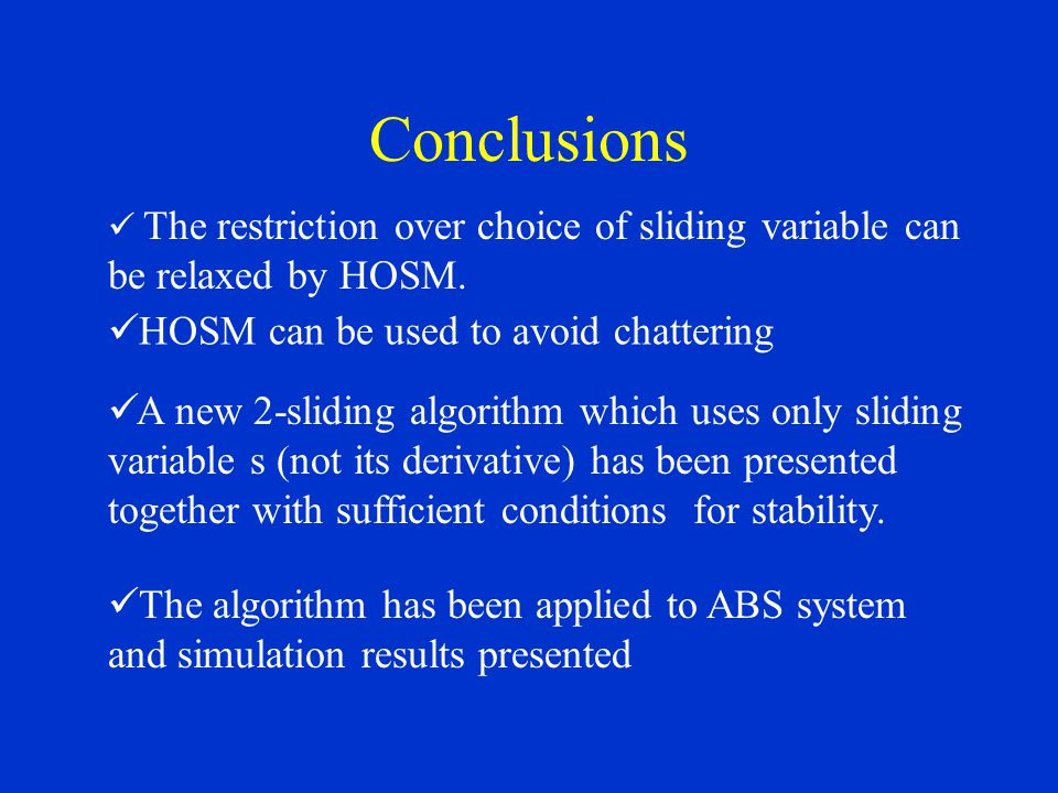 Conclusions The restriction over choice of sliding variable can be relaxed by HOSM.