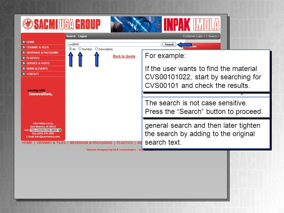 The user can search for materials by material number, material description, or both. The search tool will look for any matches that contain the entire