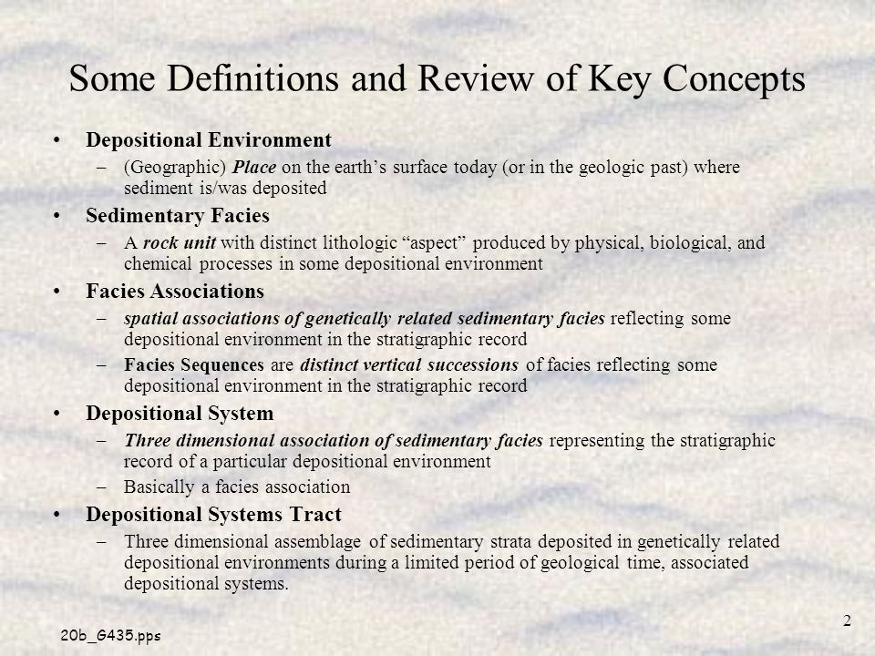 20b_G435.pps 2 Some Definitions and Review of Key Concepts Depositional Environment –(Geographic) Place on the earths surface today (or in the geologi
