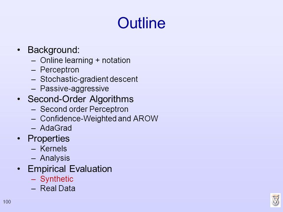 100 Outline Background: –Online learning + notation –Perceptron –Stochastic-gradient descent –Passive-aggressive Second-Order Algorithms –Second order
