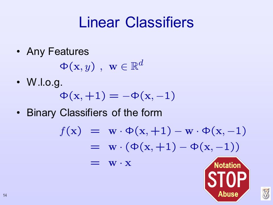 14 Any Features W.l.o.g. Binary Classifiers of the form Linear Classifiers Notation Abuse