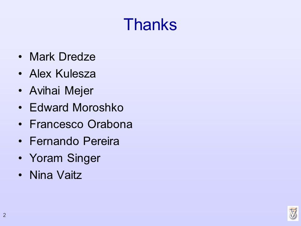 Thanks Mark Dredze Alex Kulesza Avihai Mejer Edward Moroshko Francesco Orabona Fernando Pereira Yoram Singer Nina Vaitz 2