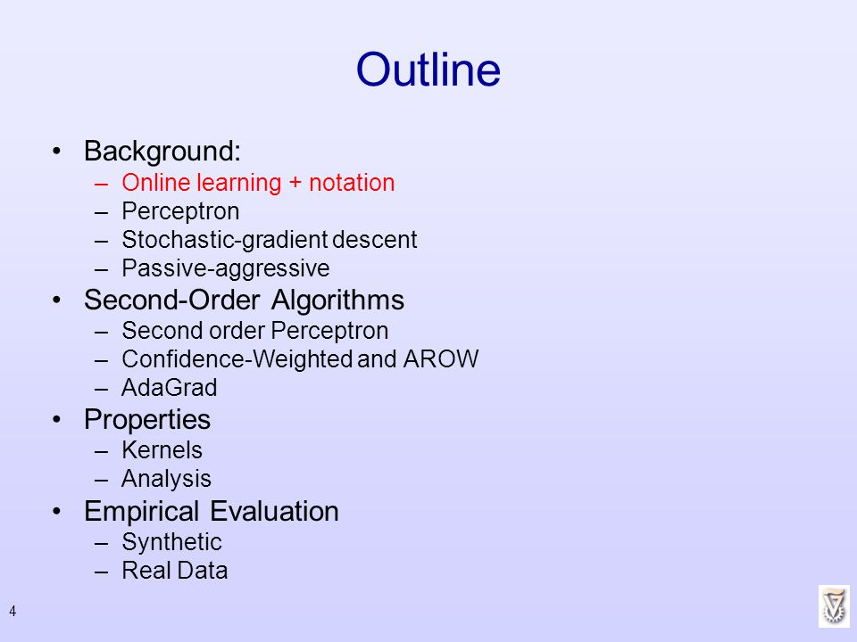55 Outline Background: –Online learning + notation –Perceptron –Stochastic-gradient descent –Passive-aggressive Second-Order Algorithms –Second order Perceptron –Confidence-Weighted and AROW –AdaGrad Properties –Kernels –Analysis Empirical Evaluation –Synthetic –Real Data