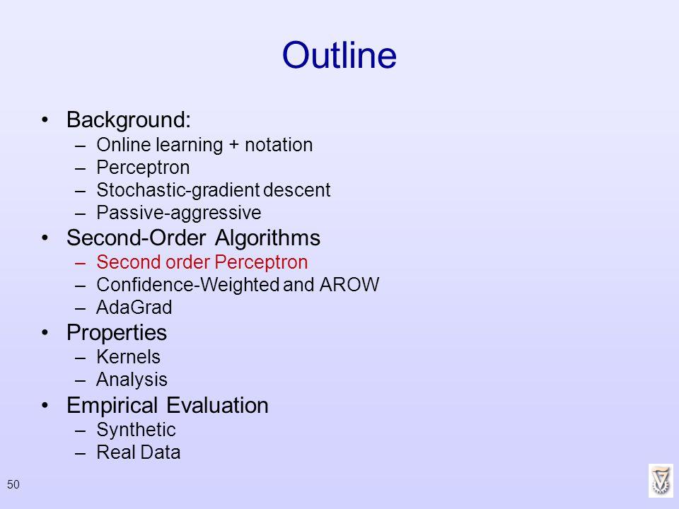 50 Outline Background: –Online learning + notation –Perceptron –Stochastic-gradient descent –Passive-aggressive Second-Order Algorithms –Second order