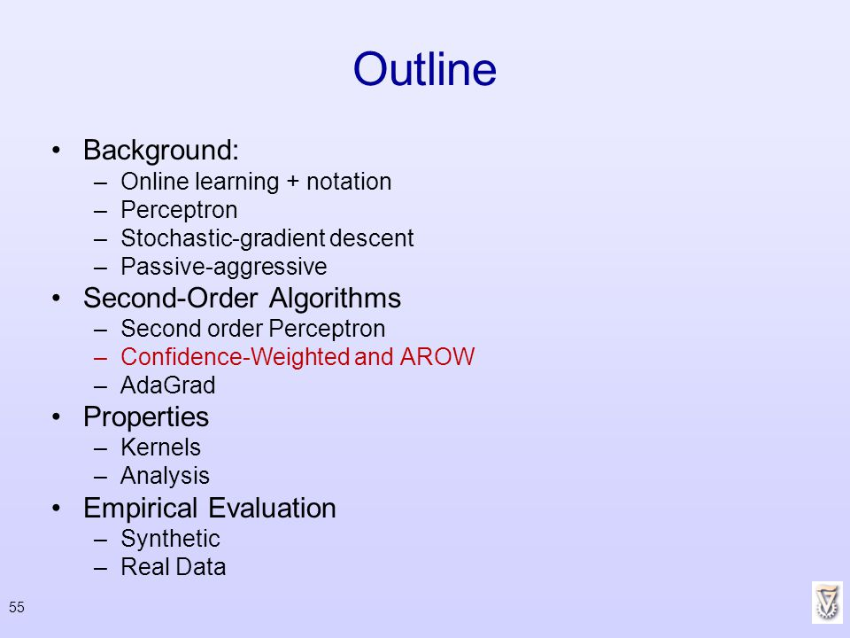 55 Outline Background: –Online learning + notation –Perceptron –Stochastic-gradient descent –Passive-aggressive Second-Order Algorithms –Second order