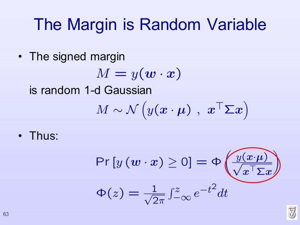 63 The Margin is Random Variable The signed margin is random 1-d Gaussian Thus: