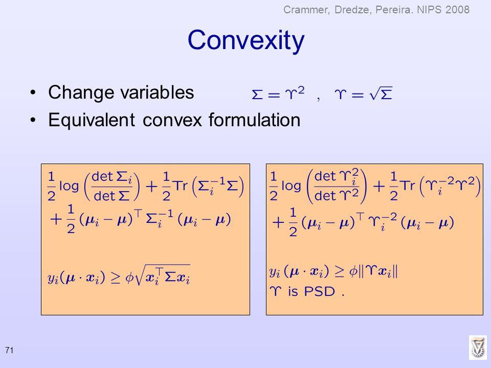 71 Convexity Change variables Equivalent convex formulation Crammer, Dredze, Pereira. NIPS 2008