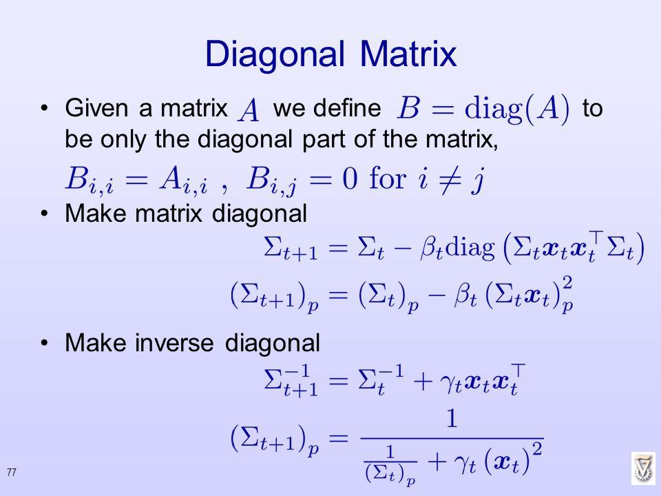 77 Diagonal Matrix Given a matrix we define to be only the diagonal part of the matrix, Make matrix diagonal Make inverse diagonal