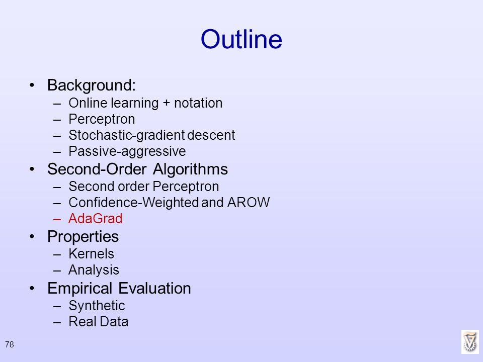 78 Outline Background: –Online learning + notation –Perceptron –Stochastic-gradient descent –Passive-aggressive Second-Order Algorithms –Second order
