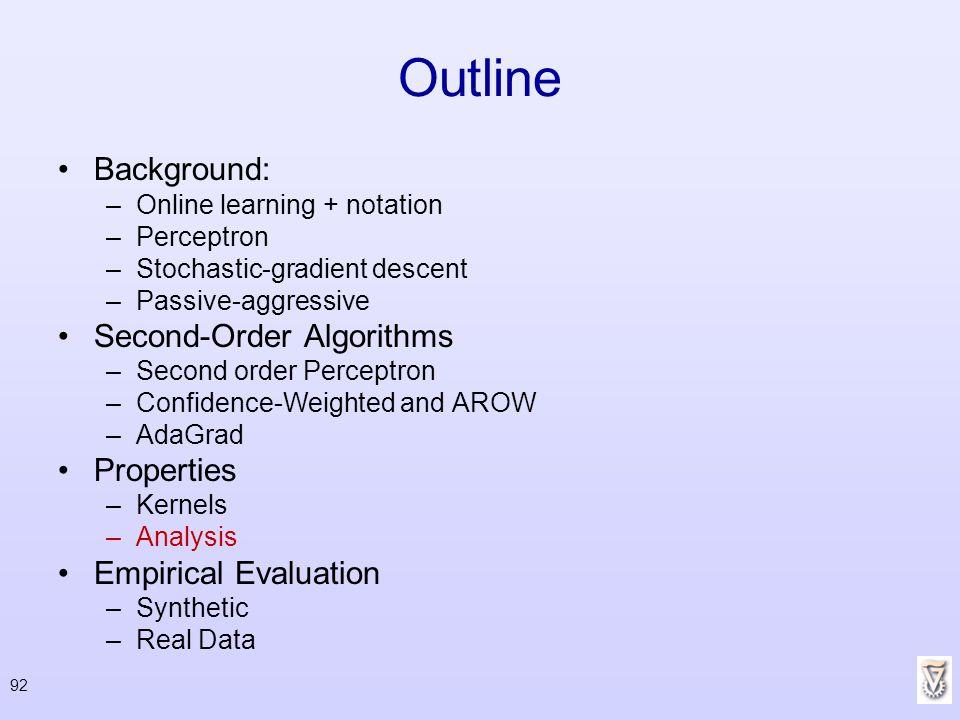 92 Outline Background: –Online learning + notation –Perceptron –Stochastic-gradient descent –Passive-aggressive Second-Order Algorithms –Second order