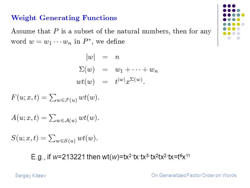 Sergey Kitaev On Generalized Factor Order on Words E.g., if w=213221 then wt(w)=tx 2 ·tx·tx 3 ·tx 2 tx 2 ·tx=t 6 x 11