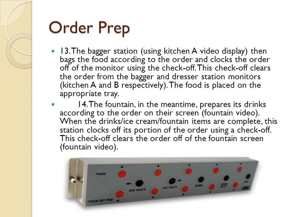 Order Prep 13. The bagger station (using kitchen A video display) then bags the food according to the order and clocks the order off of the monitor us