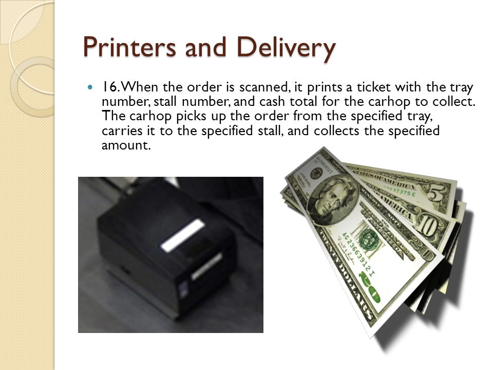 Printers and Delivery 16. When the order is scanned, it prints a ticket with the tray number, stall number, and cash total for the carhop to collect.