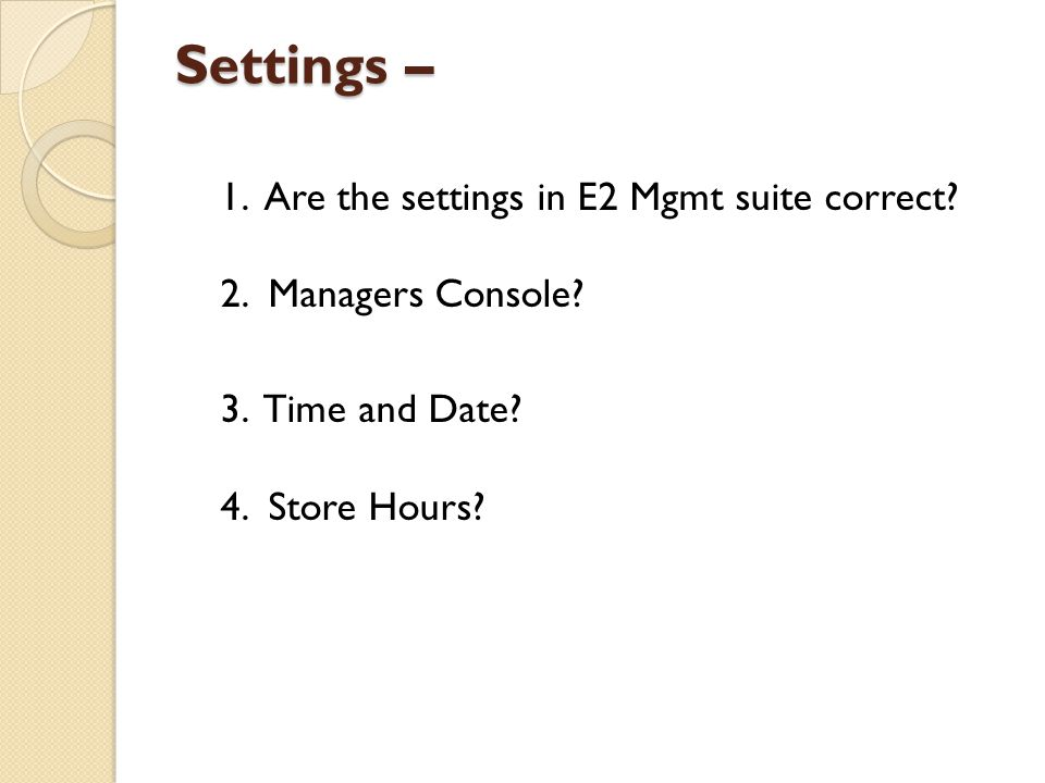 Settings – 1. Are the settings in E2 Mgmt suite correct.