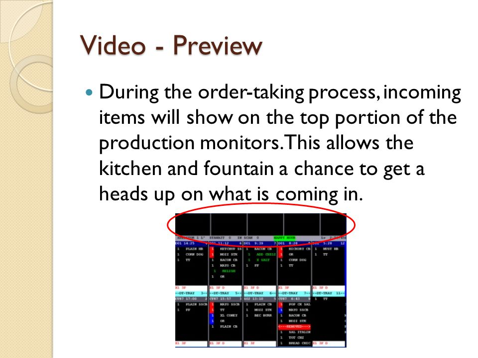 Video - Preview During the order-taking process, incoming items will show on the top portion of the production monitors.