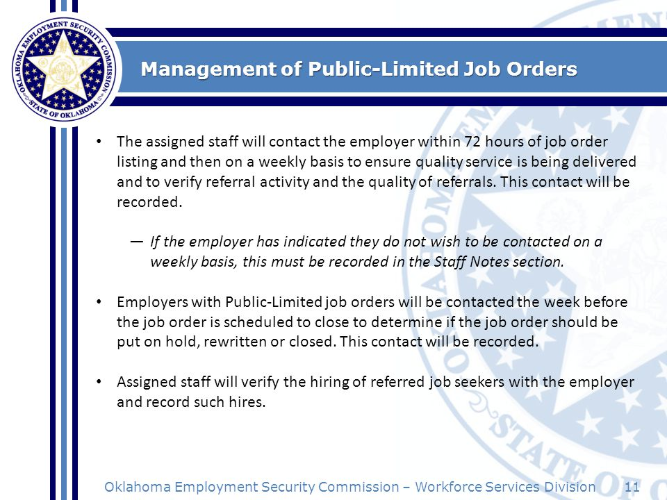 11Oklahoma Employment Security Commission – Workforce Services Division Management of Public-Limited Job Orders The assigned staff will contact the em