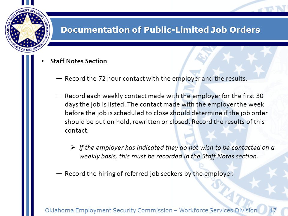 17Oklahoma Employment Security Commission – Workforce Services Division Documentation of Public-Limited Job Orders Staff Notes Section Record the 72 h
