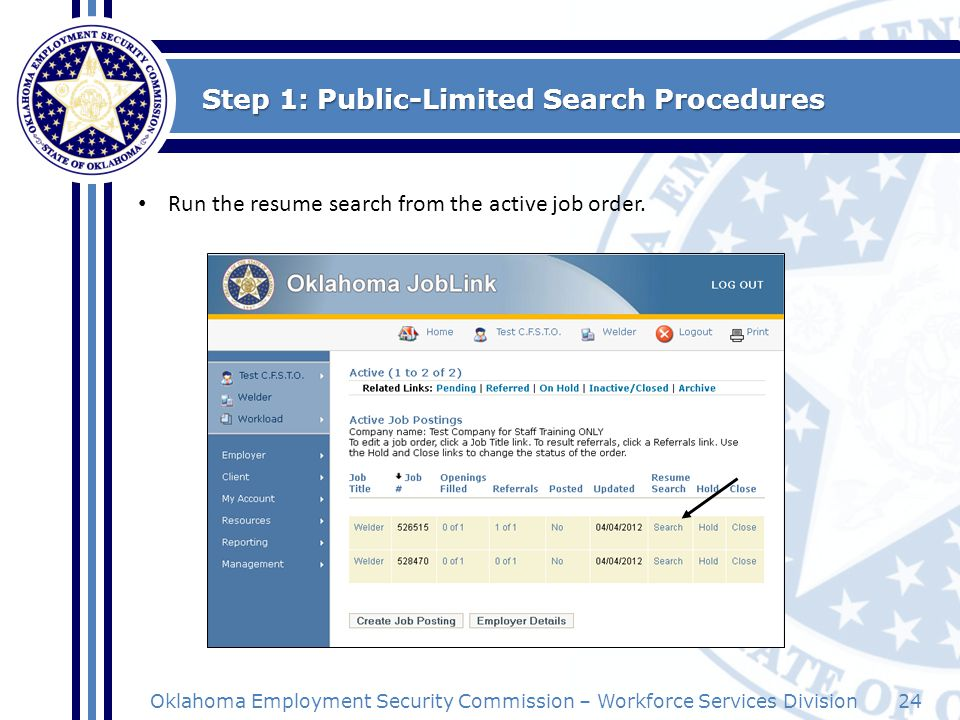 24Oklahoma Employment Security Commission – Workforce Services Division Step 1: Public-Limited Search Procedures Run the resume search from the active