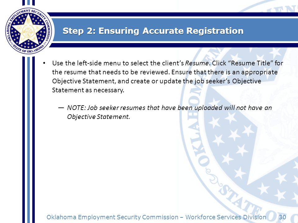 30Oklahoma Employment Security Commission – Workforce Services Division Step 2: Ensuring Accurate Registration Use the left-side menu to select the cl