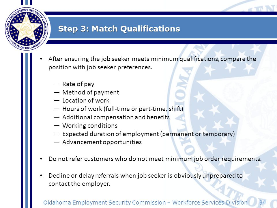 34Oklahoma Employment Security Commission – Workforce Services Division Step 3: Match Qualifications After ensuring the job seeker meets minimum quali