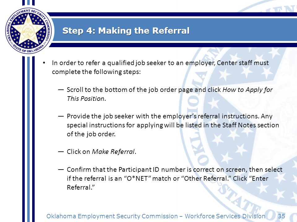 35Oklahoma Employment Security Commission – Workforce Services Division Step 4: Making the Referral In order to refer a qualified job seeker to an emp