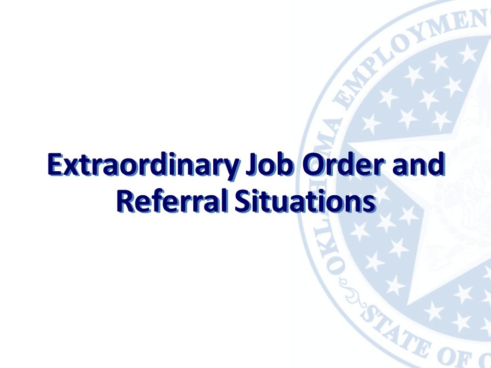 Extraordinary Job Order and Referral Situations