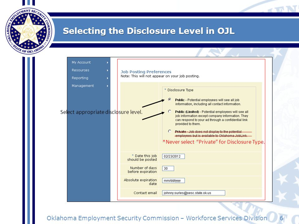 6Oklahoma Employment Security Commission – Workforce Services Division Selecting the Disclosure Level in OJL *Never select Private for Disclosure Type