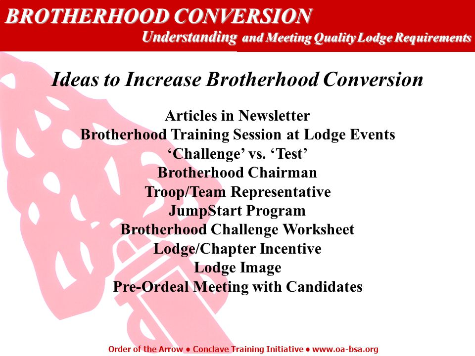 BROTHERHOOD CONVERSION Understanding and Meeting Quality Lodge Requirements Order of the Arrow Conclave Training Initiative www.oa-bsa.org LEADERSHIPI
